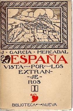 ESPAÑA VISTA POR LOS EXTRANJEROS. I. RELACIONES DE VIAJEROS DESDE LA EDAD MAS REMOTA HASTA EL SIGLO XVI.: Amazon.es: GARCIA MERCADAL, J.: Libros