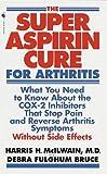 The Super Aspirin Cure for Arthritis, Harris H. McIlwain and Debra Fulghum Bruce, 0553581074