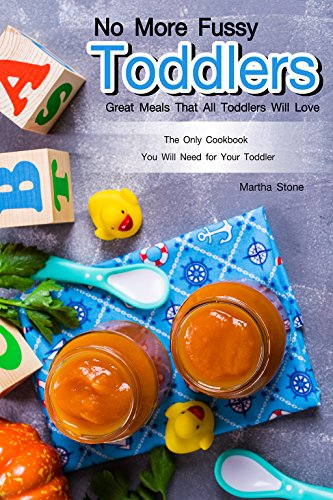 No More Fussy Toddlers: Great Meals That All Toddlers Will Love by Martha Stone