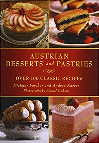 Austrian desserts and pastries over 100 classic recipes dietmar austrian desserts and pastries over 100 classic recipes dietmar fercher andrea karrer konrad limbeck 9781510706477 amazon books forumfinder Images