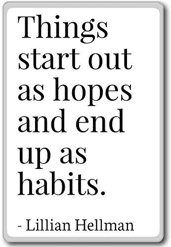 things-start-out-as-hopes-and-end-up-as-hab-lillian-hellman-quotes-fridge-magnet-white