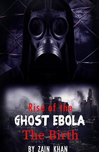 Rise of the Ghost Ebola: An apocalypse survival book by [Khan, Zain]
