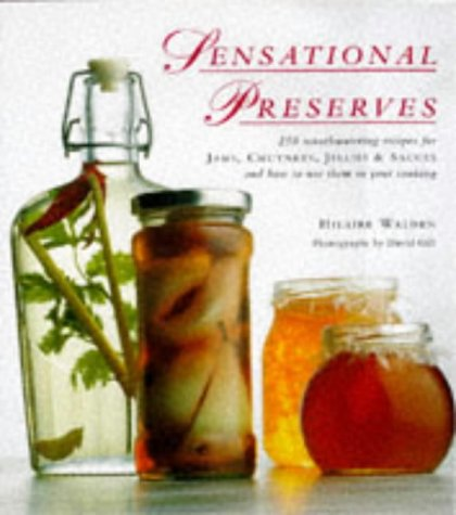 Sensational Preserves: 250 Mouthwatering Recipes for Jams, Chutneys, Jellies & Sauces and How to Use Them in Your Cooking by Conran Octopus Ltd