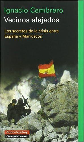 Vecinos alejados: Los secretos de la crisis entre España y Marruecos Ensayo: Amazon.es: Cembrero Vázquez, Ignacio: Libros