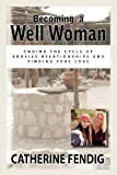 Becoming a Well Woman, Catherine Fendig, 0966797124