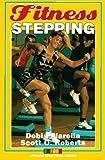 Fitness Stepping, Debi Pillarella and Scott O. Roberts, 0873228359