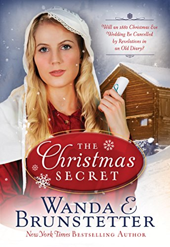 The Christmas Secret: Will an 1880 Christmas Eve Wedding Be Cancelled by Revelations in an Old Diary? by [Brunstetter, Wanda E.]