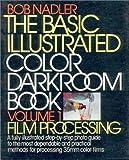 The Basic Illustrated Color Darkroom Book, Bob Nadler, 0130624551