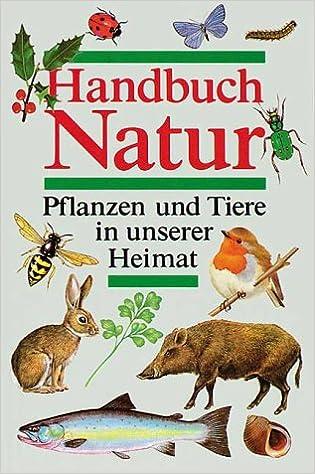 Handbuch Natur Tiere Und Pflanzen Unserer Heimat Amazon De Markus Wurmli Bucher
