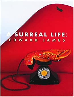 A Surreal Life: Edward James, 1907-84