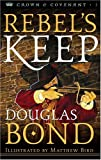 Front cover for the book Rebel's Keep by Douglas Bond