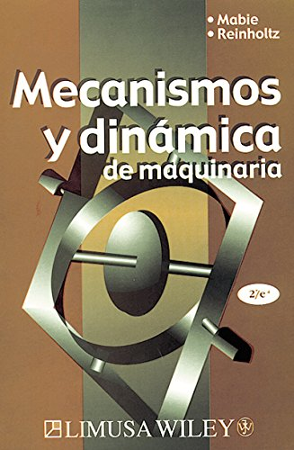 Mecanismos y dinamica de maquinaria/ Mechanisms and Dynamics of Machinery (Spanish Edition)