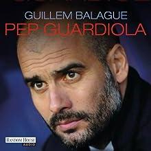 Pep Guardiola: Die Biografie | Livre audio Auteur(s) : Guillem Balagué Narrateur(s) : Rainer Fritzsche