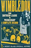 Front cover for the book Wimbledon: From Southern League to Premiership - A Complete Record (Desert Island Football Histories) by Clive Leatherdale