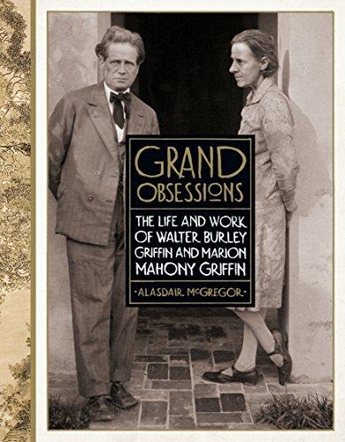 Grand obsessions : the life and work of Walter Burley Griffin and Marion Mahony Griffin
