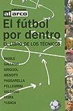 El Futbol Por Dentro: El Libro de los Technicos (Spanish Edition)