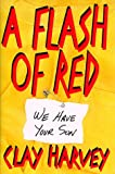 A Flash of Red, Clay Harvey, 0399141561