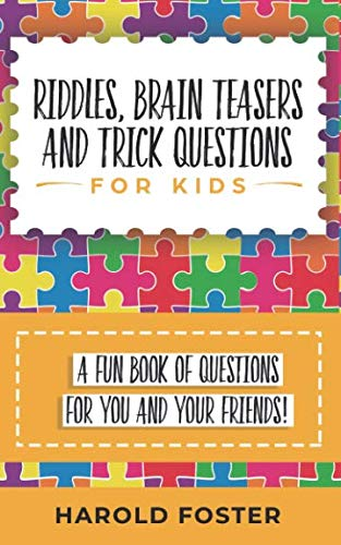 Riddles, Brain Teasers, and Trick Questions for Kids: A Fun Book of Questions for You and Your Friends!