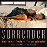 Surrender: Erotic Tales of Female Pleasure and Submission | Rachel Kramer Bussel