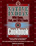img - for Native Indian Wild Game, Fish, and Wild Foods Cookbook: New Revised and Expanded Edition (Cooking) book / textbook / text book