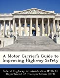 A Motor Carrier's Guide to Improving Highway Safety, , 1249190053