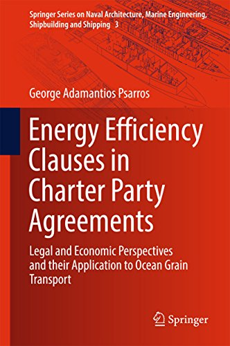 Energy Efficiency Clauses in Charter Party Agreements: Legal and Economic Perspectives and their Application to Ocean Grain Transport (Springer Series ... Engineering, Shipbuilding and - Shipping International Time Economy