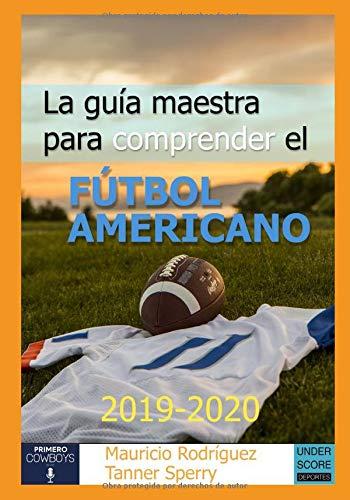La guía maestra para comprender el fútbol americano 2019-2020 por Tanner Sperry