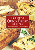 125 Best Quick Bread Recipes, Donna Washburn and Heather Butt, 077880044X