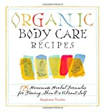 Organic Body Care Recipes, Stephanie Tourles, 1580176763