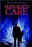 Managed Care, John Dennis Sullivan, 1403321434