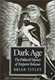 Dark Age : The Political Odyssey of Emperor Bokassa, Titley, Brian, 0773516026