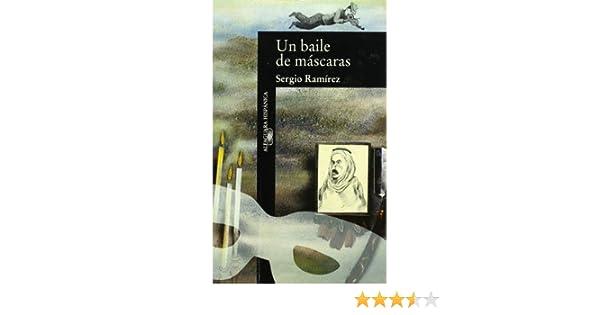 Un Baile De Mascaras (Alfaguara hispánica) (Spanish Edition): Sergio Ramírez: 9789681902353: Amazon.com: Books