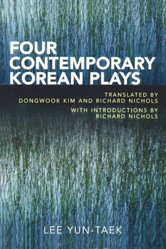 Four Contemporary Plays by Lee Yun-Taek: Translated by Dongwook Kim and Richard Nichols,with introductions by Richard Ni