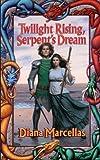 Twilight Rising, Serpent's Dream, Diana Marcellas, 0812561791