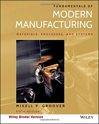 Fundamentals of Modern Manufacturing, Binder Ready Version: Materials, Processes, and Systems