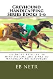 Greyhound Handicapping Series Books 1-6: 120 Short Articles, 18 Mini-Systems and Links to Handicapping Resources