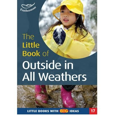 The Little Book of Outside in All Weathers: Little Books with Big Ideas (Little Books) (Paperback) - Common pdf epub