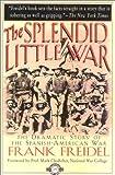 The Splendid Little War, Frank Freidel, 1580800939