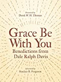 img - for Grace Be With You: Benedictions from Dale Ralph Davis book / textbook / text book