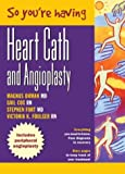 img - for So You're Having a Heart Cath and Angioplasty book / textbook / text book