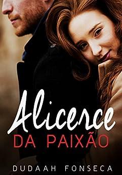 ALICERCE DA PAIXÃO (conto) por [Fonseca, Dudaah, Fonseca , Dudaah ]