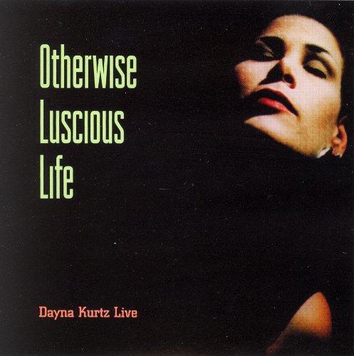 Otherwise Luscious Life - Dayna Kurtz Live