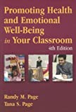 Promoting Health and Emotional Well-Being in Your Classroom, Randy M. Page and Tana S. Page, 076374154X