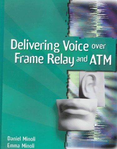 (Delivering Voice over Frame Relay and ATM)