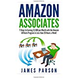 Amazon Associates: 7 Steps to Earning $2,000 per Month through the Amazon Affiliate Program in Less than 20 Hours...
