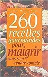 260 recettes gourmandes pour maigrir sans s'en rendre compte par Micallef-Attali
