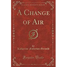 A Change of Air (Classic Reprint)
