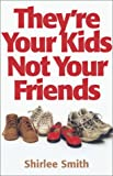 img - for They're Your Kids, Not Your Friends book / textbook / text book