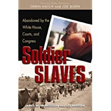 Soldier Slaves: Abandoned by the White House, Courts and Congress