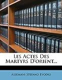 Les Actes des Martyrs D'Orient..., Assemani Stefano Evodio, 1271411067